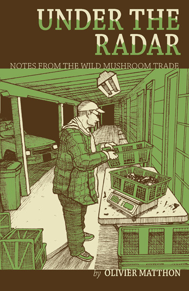 Under the Radar: Notes From the Wild Mushroom Trade, Olivier Matthon
