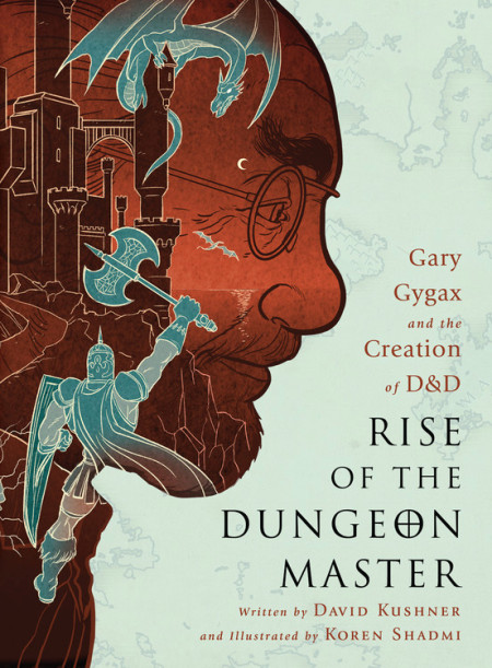 Rise of the Dungeon Master: Gary Gygax and the Creation of D&D By David Kushner, Illustrated by Koren Shadmi